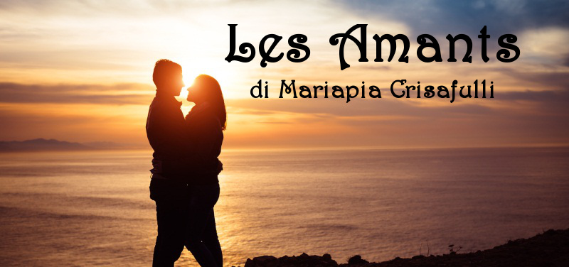 Les Amants - racconto di Mariapia Crisafulli