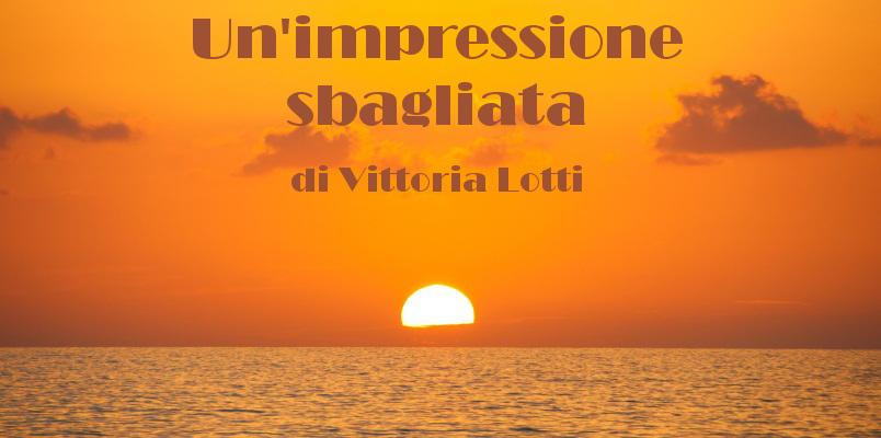 Un'impressione sbagliata - racconto di Vittoria Lotti