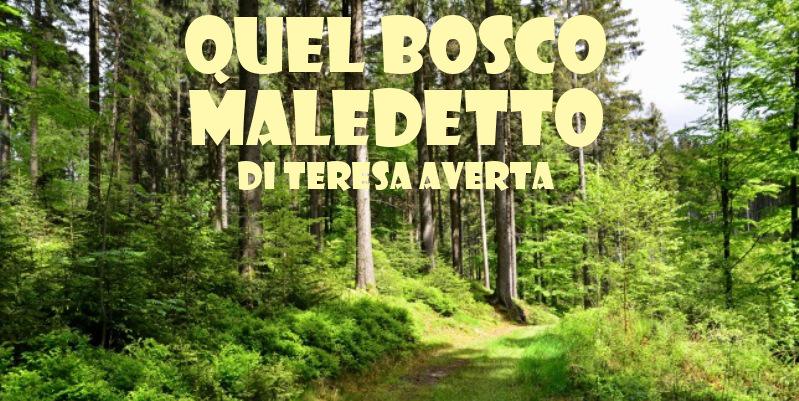 Quel bosco maledetto - racconto di Teresa Averta