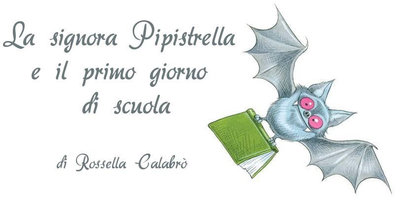 La signora Pipistrella e il primo giorno di scuola - di Rossella Calabrò