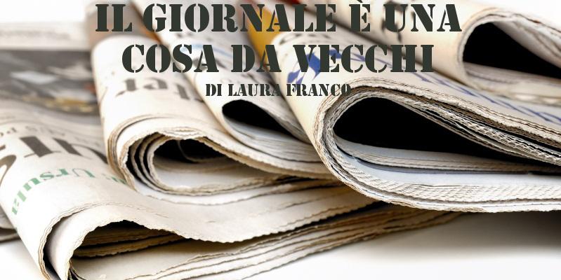 Il giornale è una cosa da vecchi - racconto di Laura Franco