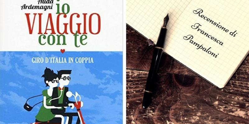 """""""Io viaggio con te"""" di Alida Ardemagni, le città italiane rivisitate in chiave moderna e romantica"""