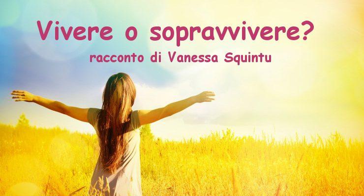 Vivere o sopravvivere? - racconto di Vanessa Squintu