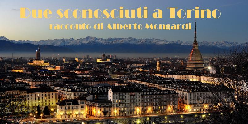 Due sconosciuti a Torino - racconto di Alberto Mongardi