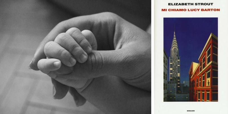 """""""Mi chiamo Lucy Barton"""" di Elisabeth Strout: un romanzo sull'intensità della relazione fra madre e figlia"""