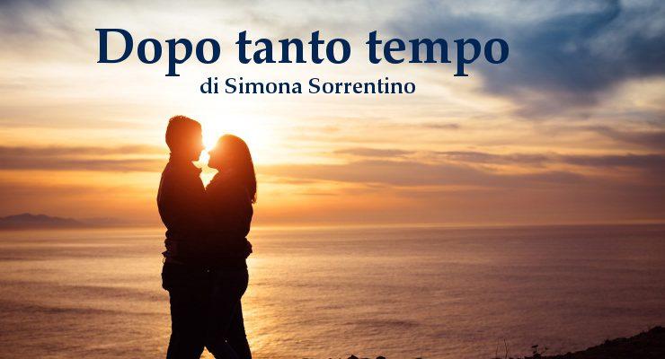 Dopo tanto tempo - racconto di Simona Sorrentino