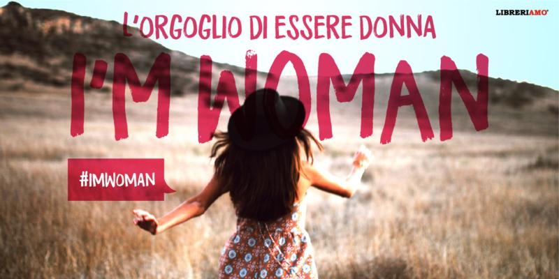 """Arriva """"I'm Woman"""", la campagna social per celebrare l'orgoglio di essere donna"""