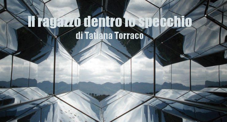 Il ragazzo dentro lo specchio - racconto di Tatiana Torraco
