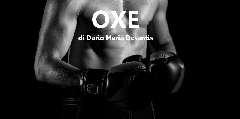 Oxe - racconto di Dario Maria Desantis