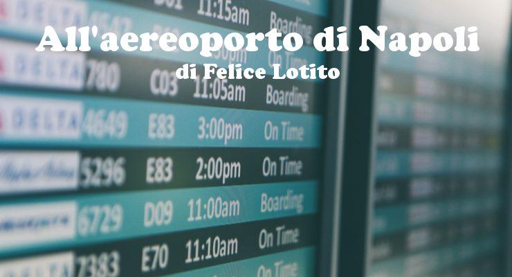 All'aereoporto di Napoli - racconto di Felice Lotito