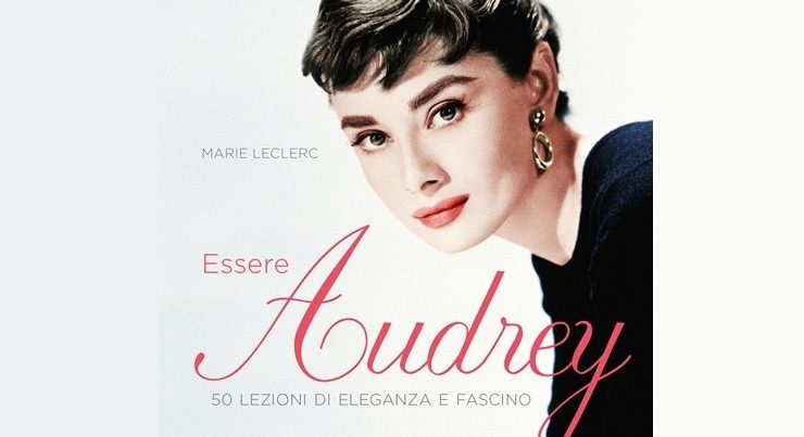 Come Essere Audrey Hepburn, 50 lezioni di eleganza e fascino in un libro