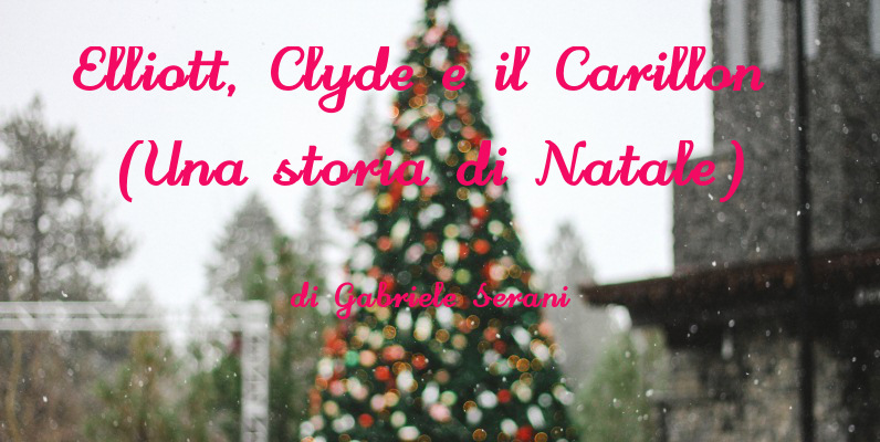Elliott, Clyde e il Carillon (Una storia di Natale) - racconto di Gabriele Serani