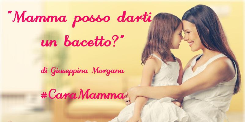 """""""Mamma posso darti un bacetto?"""" - racconto di Giuseppina Morgana"""