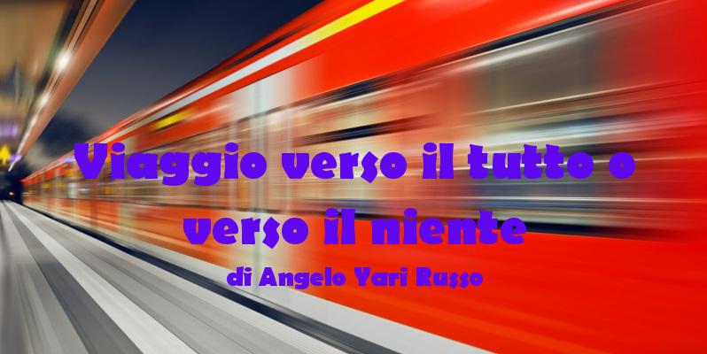 Viaggio verso il tutto o verso il niente - racconto di Angelo Yari Russo