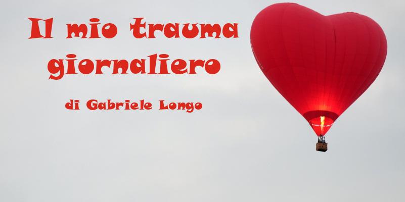 Il mio trauma giornaliero - racconto di Gabriele Longo