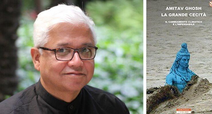 """Amitav Ghosh, """"La nostra verrà definita l'epoca della Grande Cecità"""""""