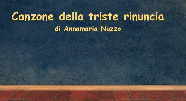 Canzone della triste rinuncia - racconto di Annamaria NuzzoCanzone della triste rinuncia - racconto di Annamaria Nuzzo