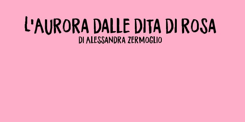 L'Aurora dalle dita di rosa - racconto di Alessandra Zermoglio