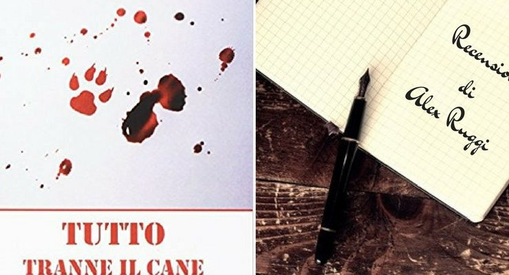 """""""Tutto tranne il cane"""" di Donato Ruggiero, un romanzo capace di segnarti"""