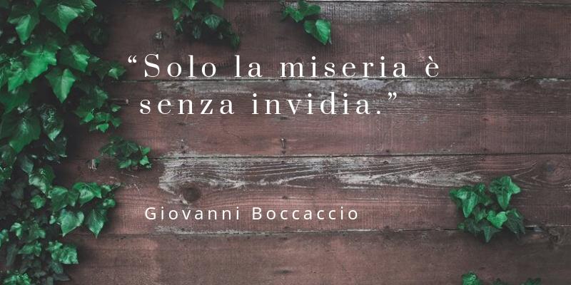 """Solo la miseria è senza invidia.""""Giovanni Boccaccio"""