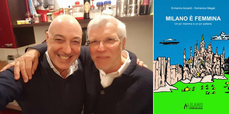 """Ermanno Accardi e Domenico Megali, """"Milano è femmina per la sua Storia e per le sue storie"""""""