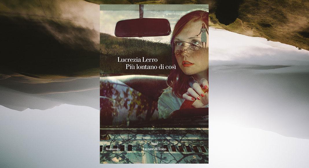 'Più lontano di così' di Lucrezia Lerro, tutte le famiglie hanno qualcosa da nascondere