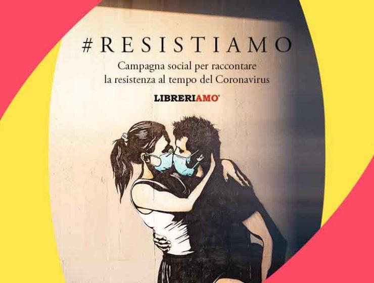 #Resistiamo, la campagna social per raccontare la resistenza al tempo del Coronavirus