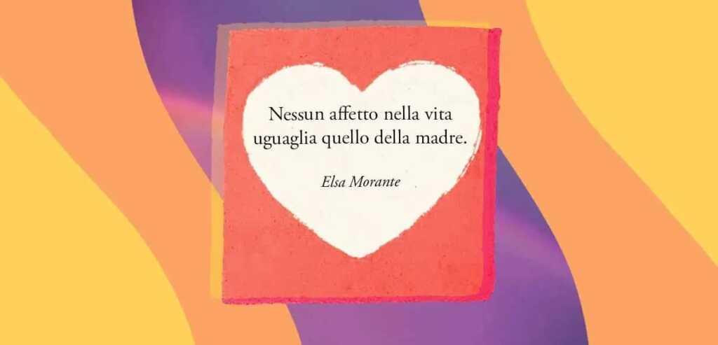 """""""Nessun affetto nella vita eguaglia quello della madre"""" di Elsa Morante"""
