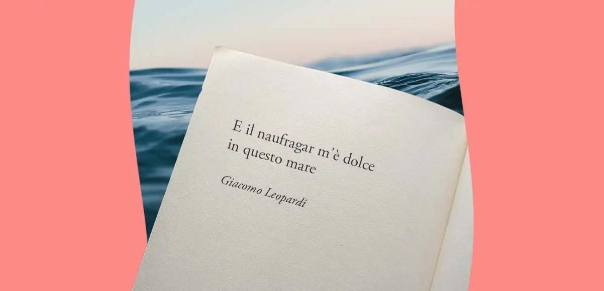 """""""E il naufragar m'è dolce in questo mare"""" di Giacomo Leopardi"""