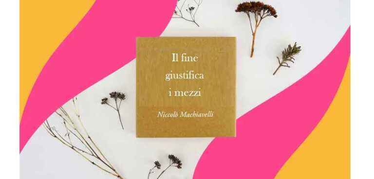 """""""Il fine giustifica i mezzi"""", significato del proverbio di Machiavelli"""