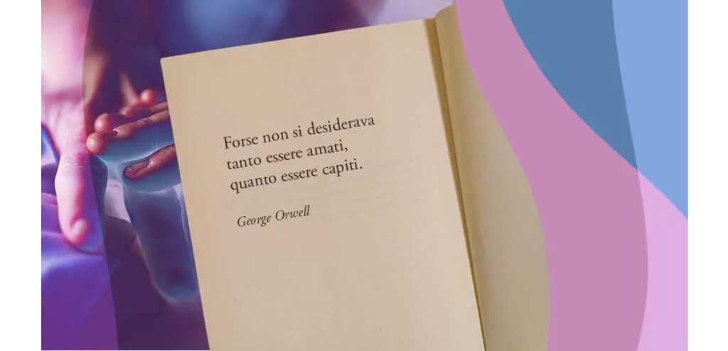 """""""Forse non si desiderava tanto essere amati, quanto essere capiti"""" di George Orwell"""