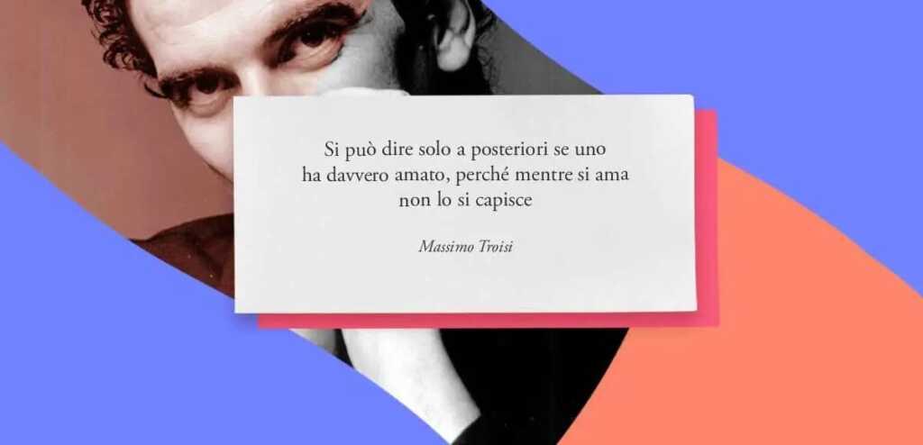 Cos'è l'amore secondo Massimo Troisi