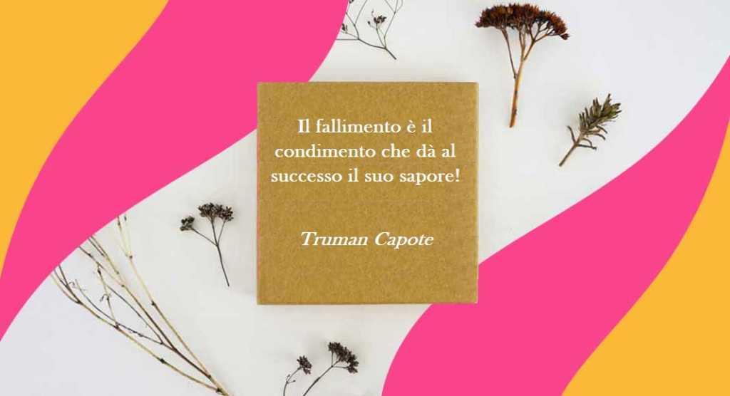 """""""Il fallimento è il condimento che dà al successo il suo sapore!"""" di Truman Capote"""