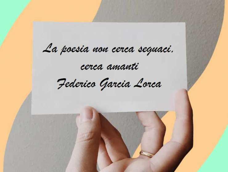 """""""La poesia non cerca seguaci, cerca amanti"""" di Federico Garcia Lorca"""