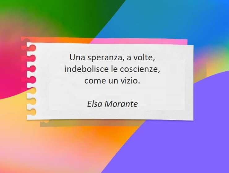 """""""Una speranza, a volte, indebolisce le coscienze.."""" di Elsa Morante"""