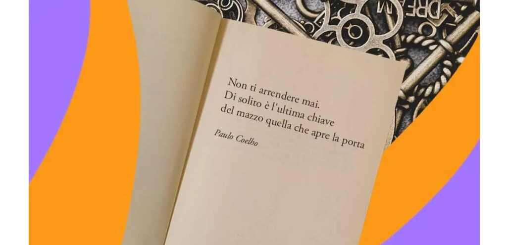 """""""Non ti arrendere mai. Di solito è l'ultima chiave del mazzo quella che apre la porta"""" di Paulo Coelho"""