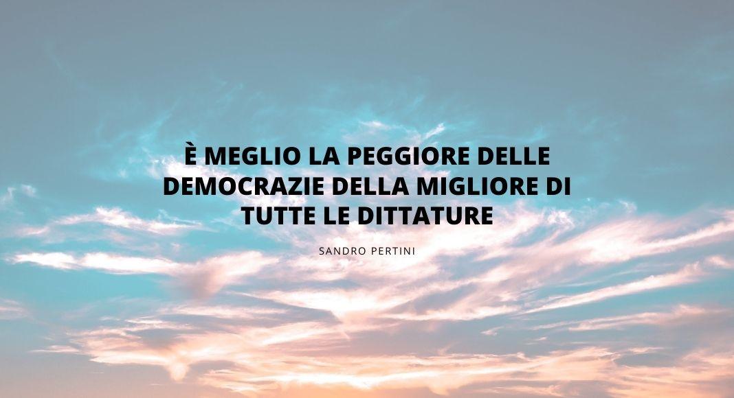 """""""È meglio la peggiore delle democrazie della migliore di tutte le dittature"""" di Sandro Pertini"""