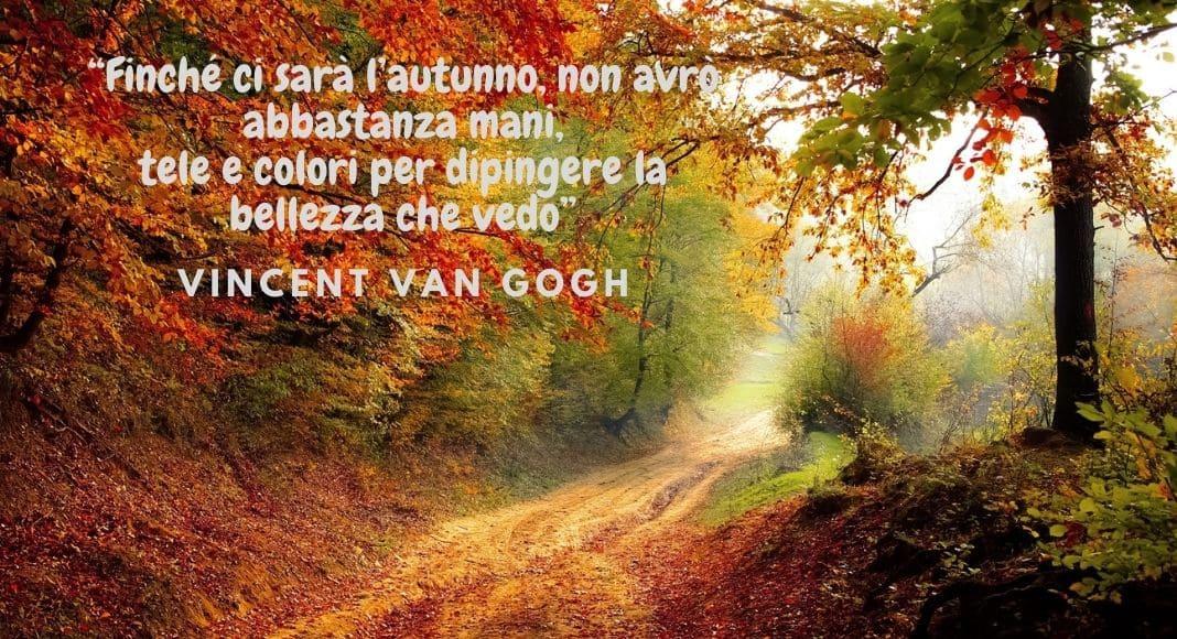 """Finché ci sarà l'autunno, non avrò abbastanza mani per..."""" di Van Gogh"""