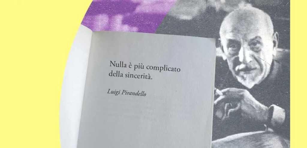 """""""Nulla è più complicato della sincerità"""" di Luigi Pirandello"""