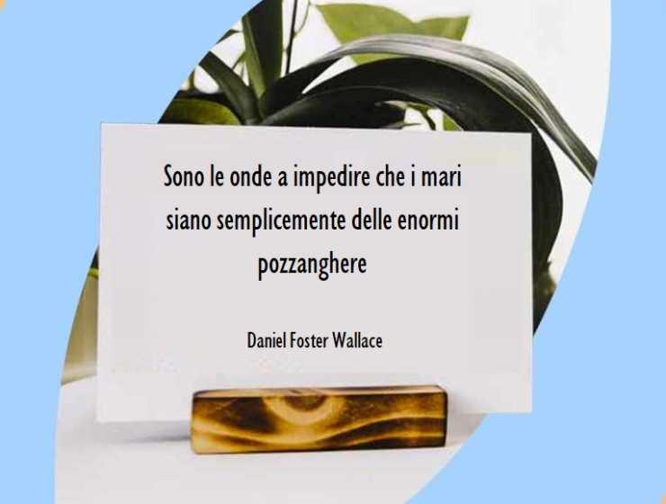 """""""Sono le onde a impedire che i mari siano..."""" di Daniel Foster Wallace"""