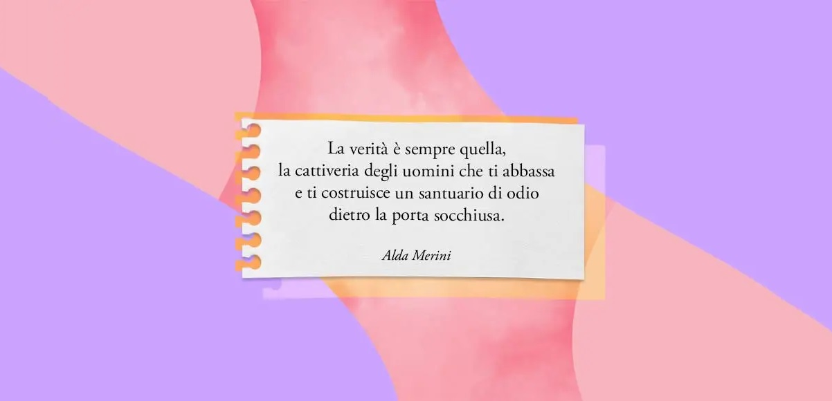 """""""La verità è sempre quella, la cattiveria degli uomini..."""" di Alda Merini"""