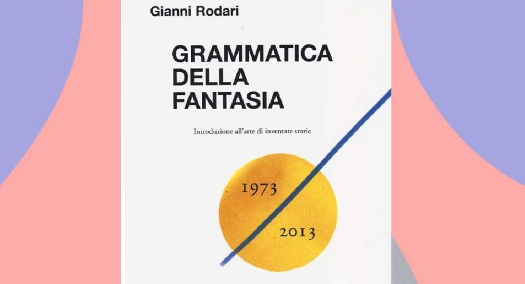 Grammatica della fantasia, come Gianni Rodari ci ha insegnato a restare bambini