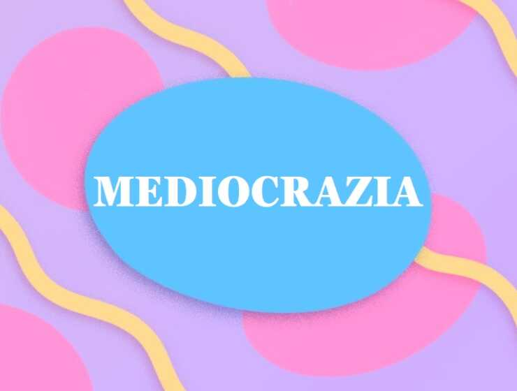 Qual è il significato della parola mediocrazia e perché viene usata oggi