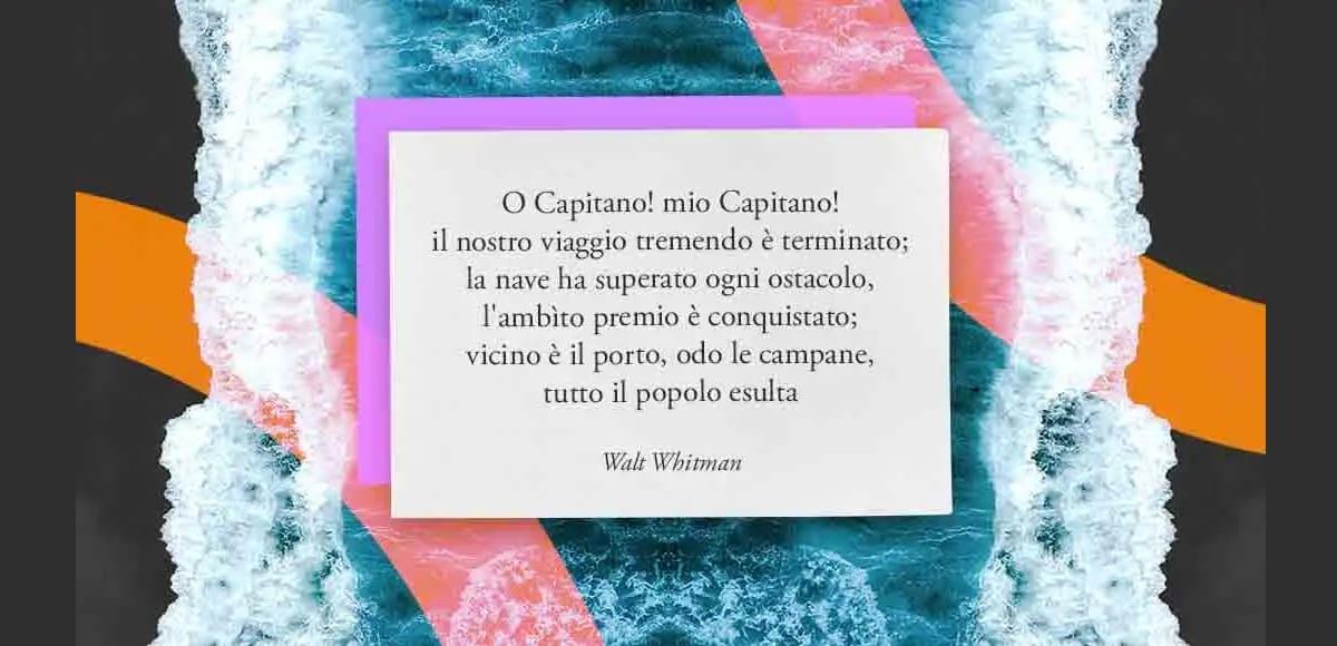 """""""O Capitano! mio Capitano!"""", il significato del celebre verso di Walt Whitman"""