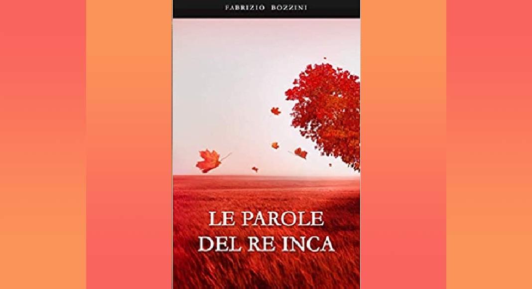 """Perché """"Le parole del Re Inca"""" di Fabrizio Bozzini è un libro da leggere"""