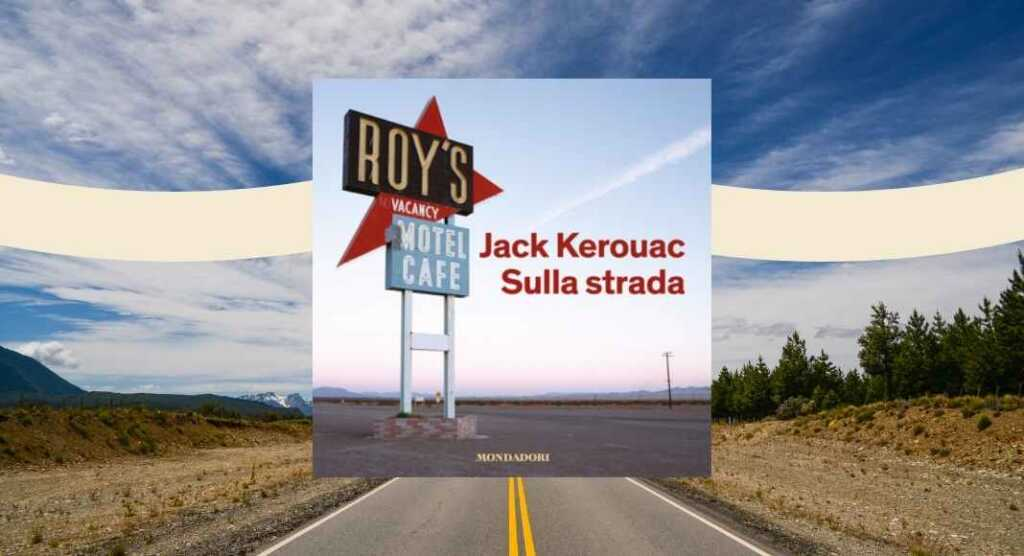 """""""Sulla strada"""" di Jack Kerouac, le frasi più belle tratte dal libro"""
