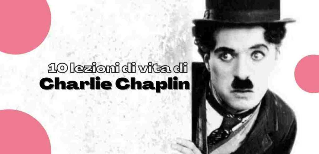 Charlie Chaplin, 10 lezioni di vita che ci ha insegnato il genio del cinema