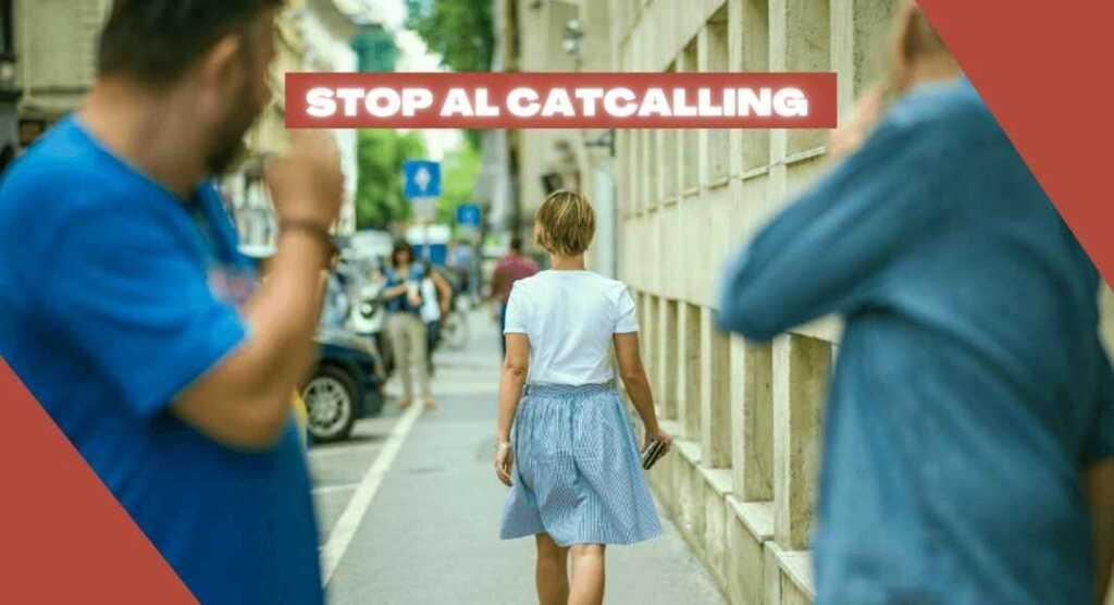 Catcalling, che cos'è e perché è un fenomeno da combattere