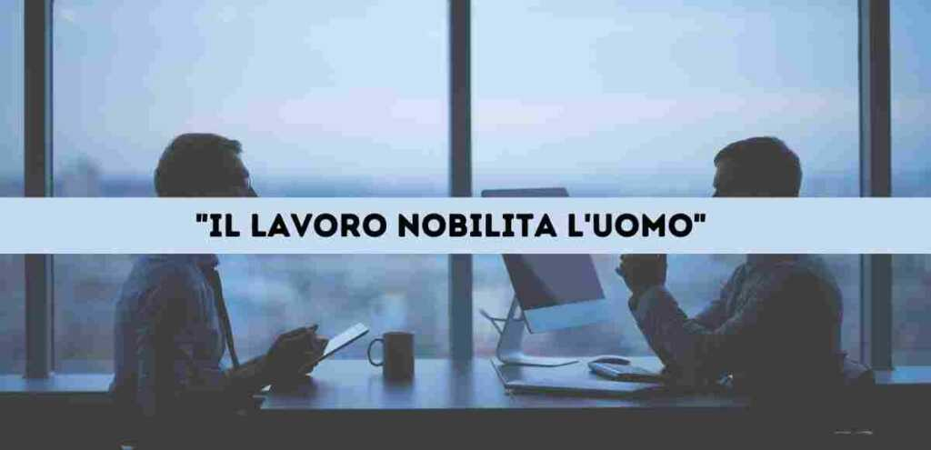 """""""Il lavoro nobilita l'uomo"""", origine e significato del proverbio"""