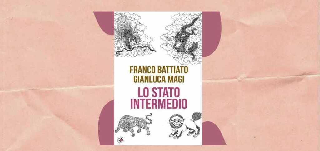 """Franco Battiato, perché leggere il suo libro """"Lo stato intermedio"""""""